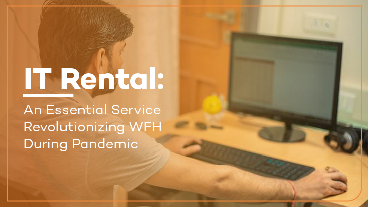 IT Rental: An Essential Service Revolutionizing WFH During Pandemic
