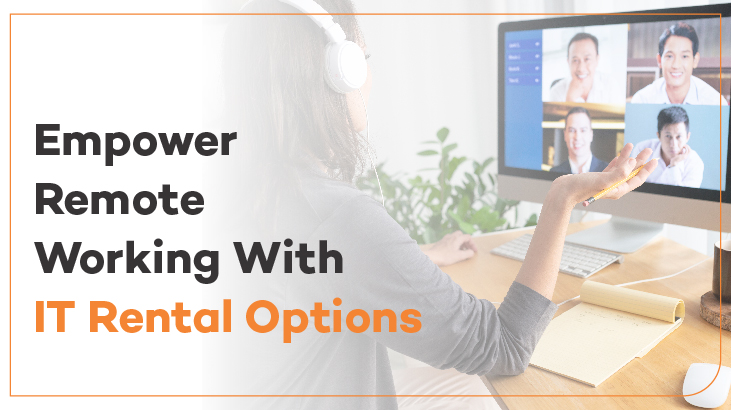 Empower Remote Working With IT Rental Options